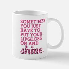 Put your lipgloss on and SHINE! Mugs