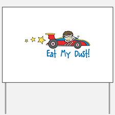 Eat My Dust Yard Sign