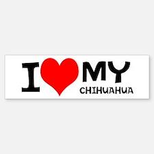 I Love My Chihuahua Bumper Bumper Bumper Sticker