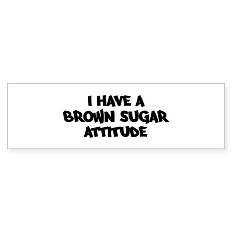 BROWN SUGAR attitude Bumper Sticker