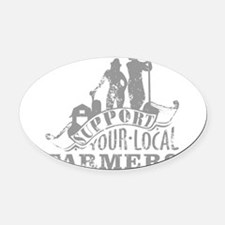 Support Your Local Farmers Oval Car Magnet