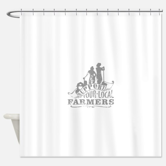 Support Your Local Farmers Shower Curtain