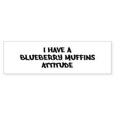 BLUEBERRY MUFFINS attitude Bumper Bumper Sticker