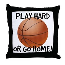 Play Hard or Go Home - Basketball Throw Pillow