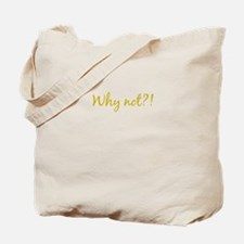 Why Not?! Tote Bag