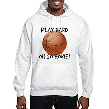 Play Hard or Go Home - Basketball Hoodie