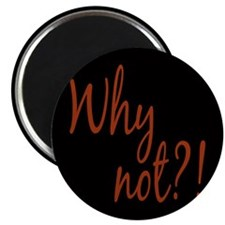 Why Not?! Magnet