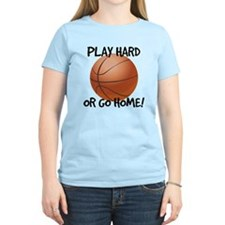 Play Hard or Go Home - Basketball T-Shirt