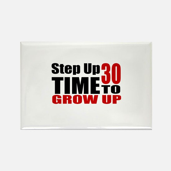 30 Time To Grow Up Birthday Desig Rectangle Magnet