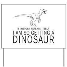 history repeats dinosaur Yard Sign