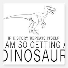 "history repeats dinosaur Square Car Magnet 3"" x 3"""