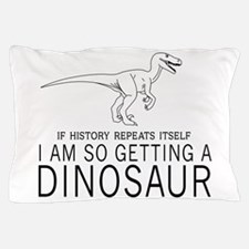 history repeats dinosaur Pillow Case
