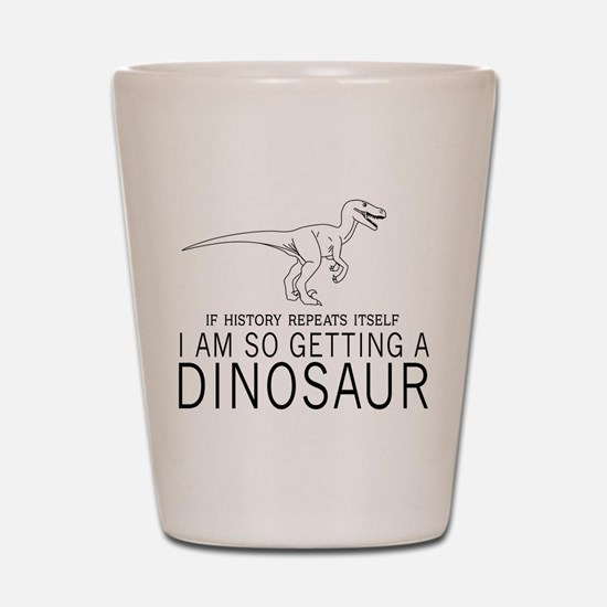 history repeats dinosaur Shot Glass