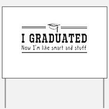 Graduated, now im smart Yard Sign