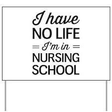 No life in nursing school Yard Sign