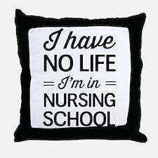 No life in nursing school Throw Pillow