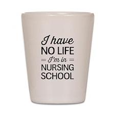 No life in nursing school Shot Glass