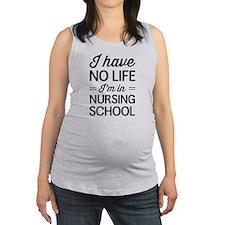 No life in nursing school Maternity Tank Top