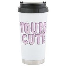 You're Cute Travel Mug