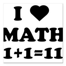 "I heart math 1 + 1 = 11 Square Car Magnet 3"" x 3"""