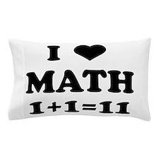 I heart math 1 + 1 = 11 Pillow Case