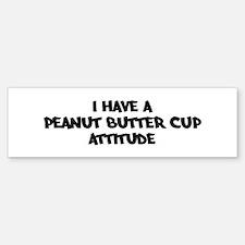 PEANUT BUTTER CUP attitude Bumper Bumper Bumper Sticker