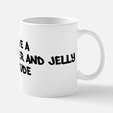 PEANUT BUTTER AND JELLY attit Mug