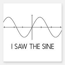 "I saw the sine Square Car Magnet 3"" x 3"""
