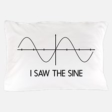 I saw the sine Pillow Case