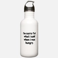 Im sorry for what I said when I was hungry. Water