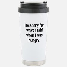Im sorry for what I said when I was hungry. Travel