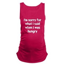 Im sorry for what I said when I was hungry. Matern
