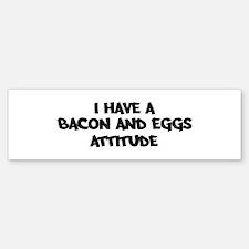 BACON AND EGGS attitude Bumper Bumper Bumper Sticker