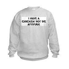 CHICKEN POT PIE attitude Sweatshirt
