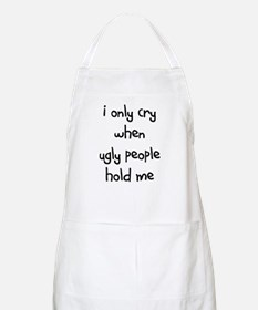 I Only Cry When Ugly People H Bbq Apron