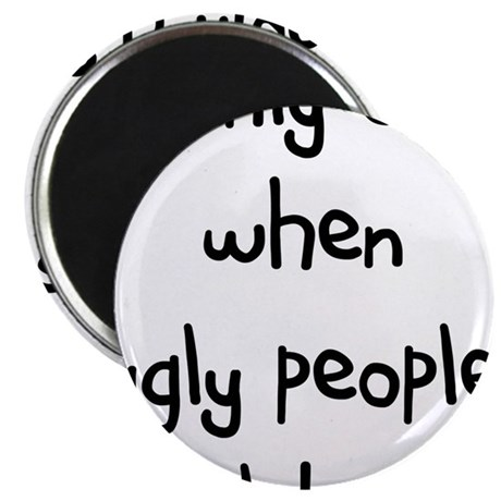 "I ONLY CRY WHEN UGLY PEOPLE H 2.25"" Magnet (100 pa"