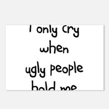 I ONLY CRY WHEN UGLY PEOPLE H Postcards (Package o
