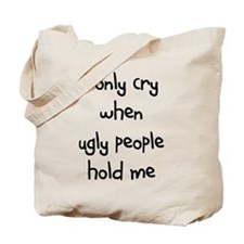 I ONLY CRY WHEN UGLY PEOPLE H Tote Bag