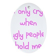 I ONLY CRY Oval Ornament