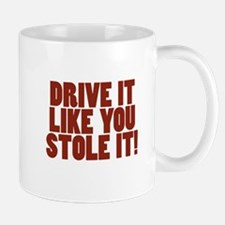 Drive it like you Stole it! Mugs