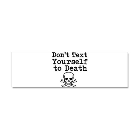 Dont Text Yourself To Death Car Magnet 10 x 3 by ...