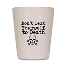 Dont Text Yourself To Death Shot Glass