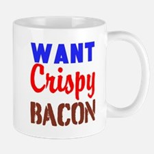 Want Crispy Bacon Mugs