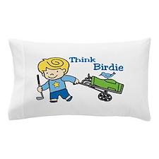 Think Birdie Pillow Case