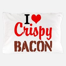 I Love Crispy Bacon Pillow Case