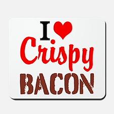 I Love Crispy Bacon Mousepad