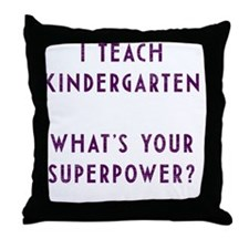 I teach kindergarten what's your supe Throw Pillow