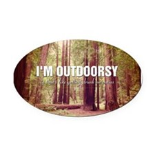I'm Outdoorsy In That I Like Getti Oval Car Magnet