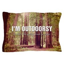 I'm Outdoorsy In That I Like Getting D Pillow Case