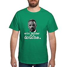 Eric Holder Is A Douche T-Shirt